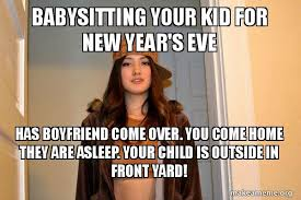 Babysitting Meme - babysitting your kid for new year s eve has boyfriend come over