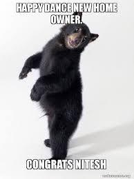 New Home Meme - happy dance new home owner congrats nitesh super bear d make