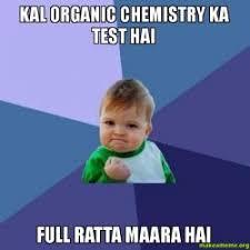 Organic Chemistry Meme - kal organic chemistry ka test hai full ratta maara hai make a meme