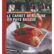 cuisine pays basque le carnet de cuisine du pays basque broché stéphanie béraud