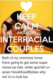 Interracial Relationship Memes - keep and love interracial couples both of my mommaz know there