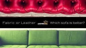 fabric or leather which sofa is better leather king