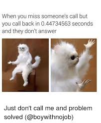 Missing Someone Meme - when you miss someone s call but you call back in 044734563