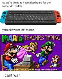 Nintendo Memes - so we re going to have a keyboard for the nintendo switch you know