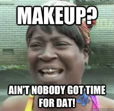 makeup ain t nobody got time for dat sweet brown quickmeme