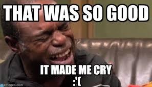 So Good Meme - that was so good best cry ever meme on memegen