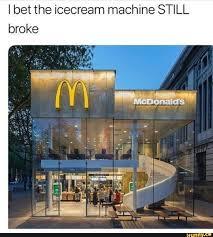 Macdonalds Meme - icecream icecreammachinebroke relatable meme ifunny
