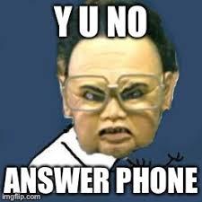 Answer Phone Meme - kim jong il y u no meme imgflip