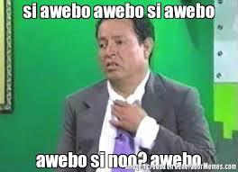 Memes De Sammy - si awebo awebo si awebo awebo si noo awebo meme de sammy 8