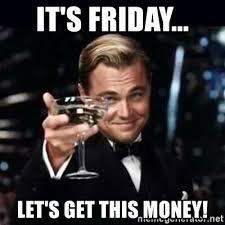Get Money Meme - it s friday let s get this money gatsby gatsby meme generator