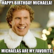 Michaela Meme - happy birthday michaela michaelas are my favorite buddy the