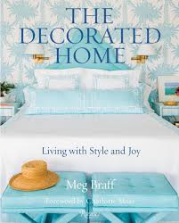 meg braff the decorated home living with style and joy meg braff j savage