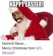 Merry Xmas Meme - happy easter ni nfl memes dammit steve merry christmas from nfl