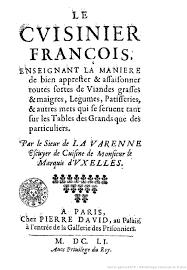 histoire de la cuisine fran軋ise le cuisinier françois enseignant la ère de bien apprester et