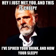 Hey Meme - hey i just met you and this is creepy i ve spiked your drink and
