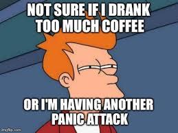 Panic Attack Meme - couldn t sleep last night cause i kept having panic attacks imgflip