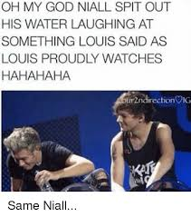 Spitting Water Meme - oh my god niall spit out his water laughing at something louis said