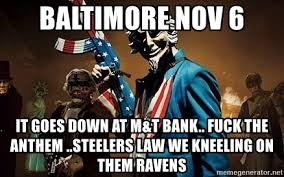 Ravens Steelers Memes - baltimore nov 6 it goes down at m t bank fuck the anthem