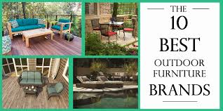 does it or list it leave the furniture the top 10 outdoor patio furniture brands