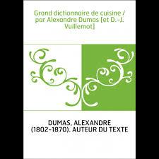 le grand dictionnaire de cuisine grand dictionnaire de cuisine par alexandre dumas et d j vuillemot