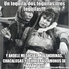 Generador De Memes - un tequila dos tequilas tres tequilas y andele mi socias
