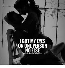My Eyes Meme - i got my eyes on one person no else tagram gentsquotes meme on me me