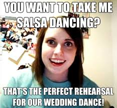 Salsa Dancing Meme - you want to take me salsa dancing that s the salsa memes