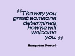 hungarian proverb about greeting someone awesome quotes about