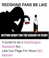 Redskins Suck Meme - redskins fans be like getting ready for the season to start it sucks