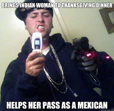 Mexican Thanksgiving Meme - brings indian woman to thanksgiving dinner helps her pass as a