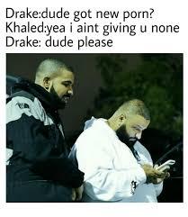 New Drake Meme - drakedude got new porn kh aledyea i aint giving u none drake dude