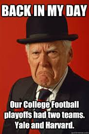 Funny College Football Memes - back in my day our college football playoffs had two teams yale and
