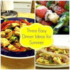 Fabulous Dinner Ideas Three Easy Dinner Ideas For Summer Mom Fabulous