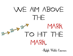 leadership quotes ralph waldo emerson we aim above the mark to hit the mark