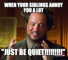 Be Quiet Meme - meme maker when your siblings annoy you a lot just be quiet