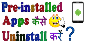 uninstall preinstalled apps android how to uninstall pre installed apps in android need rooted