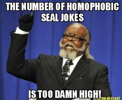 Homophobic Meme - meme maker the number of homophobic seal jokes is too damn high