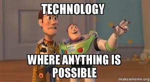Technology Meme - technology where anything is possible buzz and woody toy story