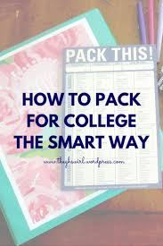 College Packing Checklist Don U0027t Stress About Move In I Got You Covered With The Best Tips