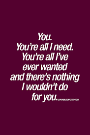 happy thanksgiving love quotes you you u0027re all i need you u0027re all i u0027ve ever wanted and there u0027s