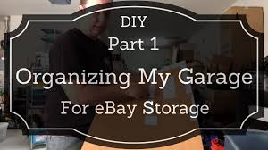 part 1 organizing my garage for ebay storage march 10 2016