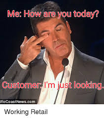 Working In Retail Memes - me how are you today customer i m just looking ificcoastnewscom