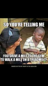 So You Re Telling Me Meme - dopl3r com memes so youre telling me you drive a mile tothe gym
