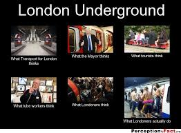 Meme London - london underground what people think i do what i really do