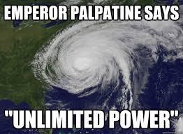 Unlimited Power Meme - emperor palpatine says unlimited power good guy hurricane sandy