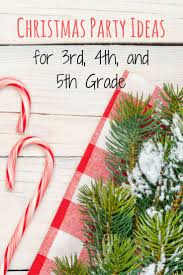 need ideas for your classroom christmas party for 3rd grade 4th