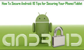 secure android how to secure android 10 tips for securing your phone tablet