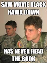 Blackhawk Memes - saw movie black hawk down has never read the book rotc studs
