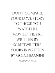 quote about don u0027t compare your love story to those you watch in