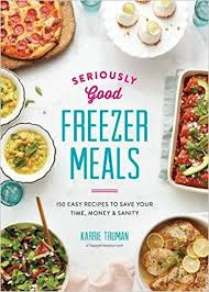 cuisine easy orens seriously freezer meals 150 easy recipes to save your